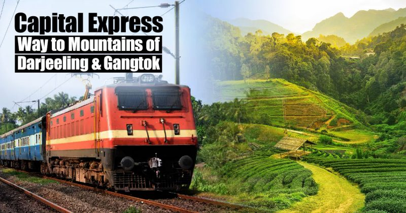 Capital Express 13246: Way to the Mountains of Darjeeling and Gangtok