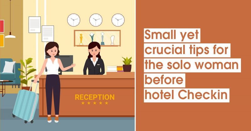 Small yet Crucial Tips for the Solo Woman before Hotel Check in
