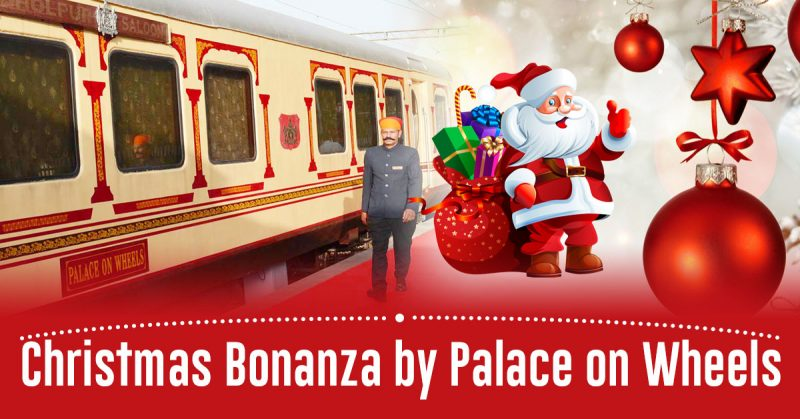 Christmas Bonanza by Palace on Wheels: Celebrating Christmas and New Year Onboard