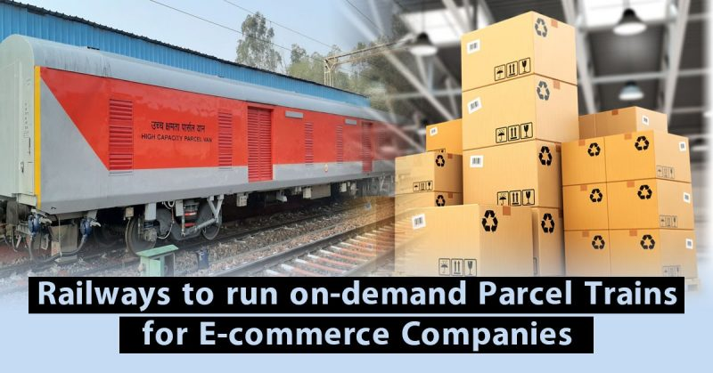 Railways to run On-Demand Parcel Trains for E-commerce Companies